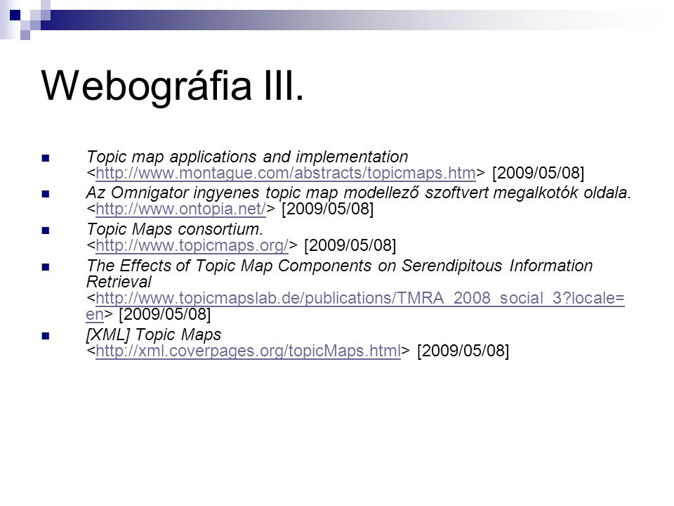 Webográfia III. Topic map applications and implementation <http://www.montague.com/abstracts/topicmaps.htm> [2009/05/08]